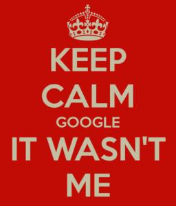 Keep Calm Google It Wasn't Me