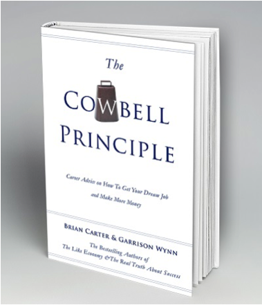 book The Cowbell Principle: Career Advice On How To Get Your Dream Job And Make More Money