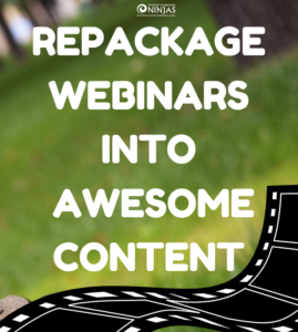 Repackage Webinars Into Lots of Awesome Content