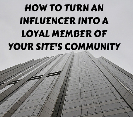 How to Turn an Influencer into a Loyal Member of Your Sites Community 01