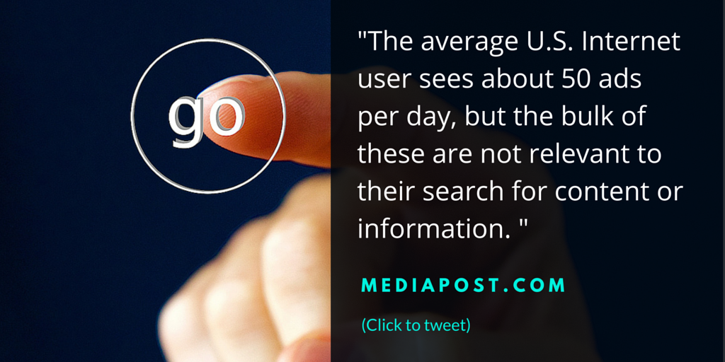 The average U.S. Internet user sees about 50 ads per day, but the bulk of these are not relevant to their search for content or information.