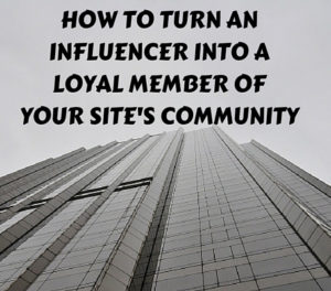 How to Turn an Influencer into a Loyal Member of Your Site's Community